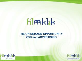 THE ON DEMAND OPPORTUNITY: VOD and ADVERTISING