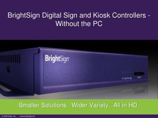 BrightSign Digital Sign and Kiosk Controllers - Without the PC