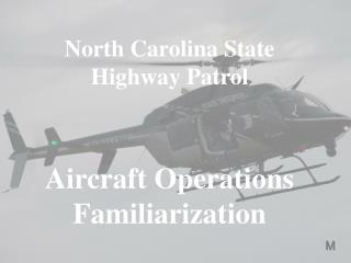 North Carolina State Highway Patrol  Aircraft Operations Familiarization