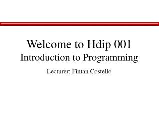 Welcome to Hdip 001 Introduction to Programming