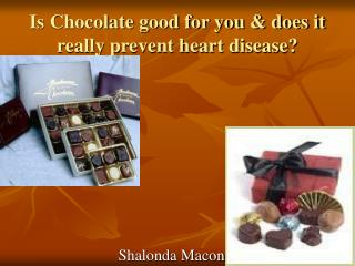 Is Chocolate good for you & does it really prevent heart disease?