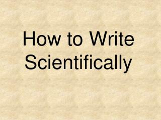 How to Write Scientifically