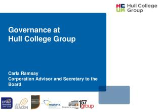 Governance at  Hull College Group Carla Ramsay Corporation Advisor and Secretary to the Board
