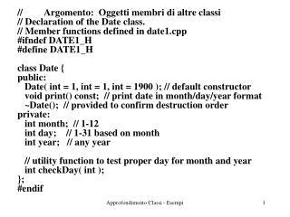 //         Argomento:  Oggetti membri di altre classi // Declaration of the Date class.