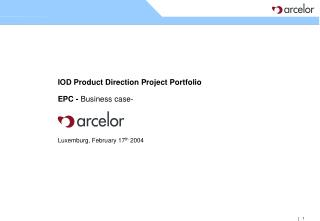 IOD Product Direction Project Portfolio EPC -  Business case- Luxemburg, February  17 th  2004