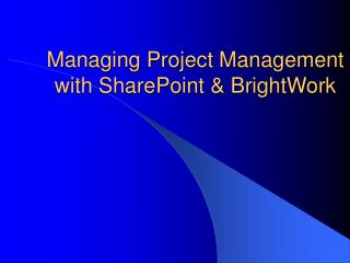 Managing Project Management with SharePoint  BrightWork
