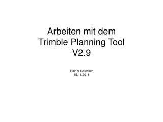 Arbeiten mit dem  Trimble Planning Tool V2.9 Rainer Spiecker 15.11.2011