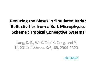 Lang, S. E., W.-K. Tao, X.  Zeng , and Y. Li, 2011:  J. Atmos. Sci.,  68,  2306-2320 20120522