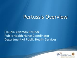 Claudia Alvarado RN BSN  Public Health Nurse Coordinator Department of Public Health Services