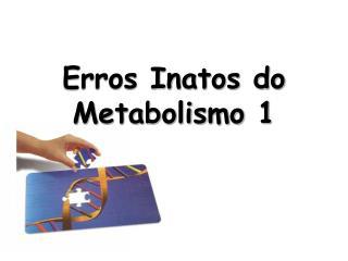 Erros Inatos do Metabolismo 1