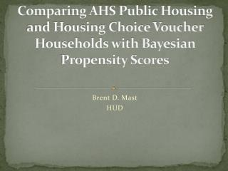 Comparing AHS Public Housing and Housing Choice Voucher Households with Bayesian Propensity Scores