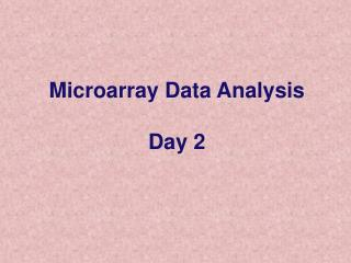 Microarray Data Analysis  Day 2