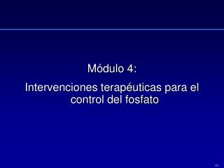 Módulo 4: Intervenciones terapéuticas para el control del fosfato