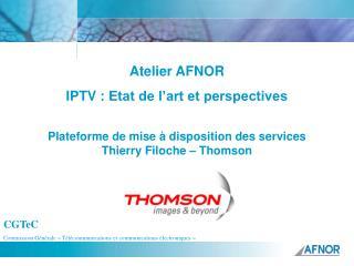 Atelier AFNOR IPTV: Etat de l'art et perspectives