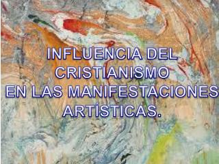 INFLUENCIA DEL CRISTIANISMO EN LAS MANIFESTACIONES ARTÍSTICAS .