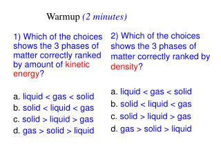 Which of the choices shows the 3 phases of matter correctly ranked by amount of  kinetic energy ?