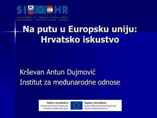 Na putu u Europsku uniju: Hrvatsko iskustvo