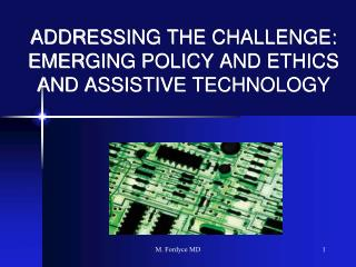 ADDRESSING THE CHALLENGE: EMERGING POLICY AND ETHICS AND ASSISTIVE TECHNOLOGY