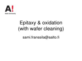 Epitaxy & oxidation (with wafer cleaning)