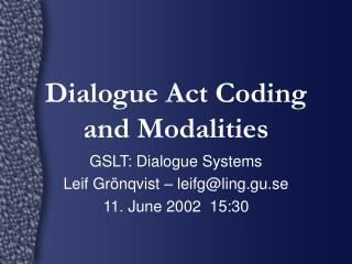 Dialogue Act Coding and Modalities