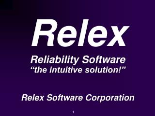 "Relex Reliability Software ""the intuitive solution!"" Relex Software Corporation"