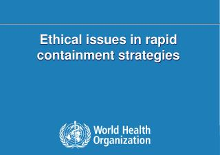Ethical issues in rapid containment strategies