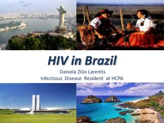 HIV in  Brazil Daniela  Zilio Larentis Infectious Disease Resident at  HCPA