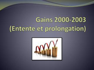 Gains 2000-2003  (Entente et prolongation)