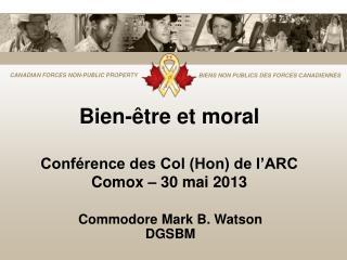 Bien-être et moral Conférence des Col (Hon) de l'ARC Comox – 30 mai 2013