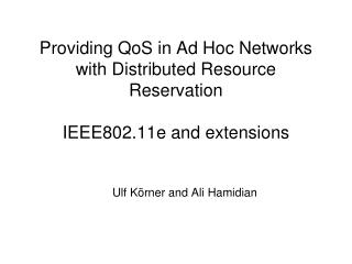 Providing QoS in Ad Hoc Networks with Distributed Resource Reservation IEEE802.11e and extensions