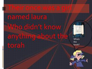 Their once was a girl named  laura Who didn�t know anything about the torah