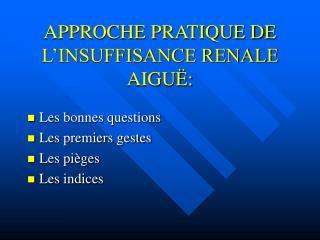 APPROCHE PRATIQUE DE L INSUFFISANCE RENALE AIGU :