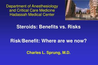 Steroids: Benefits vs. Risks Risk/Benefit: Where are we now? Charles L. Sprung, M.D.