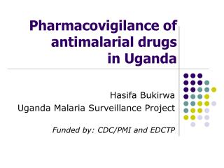 Pharmacovigilance of antimalarial drugs  in Uganda