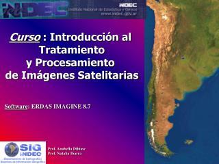Curso : Introducción al  Tratamiento y Procesamiento  de Imágenes Satelitarias