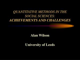 QUANTITATIVE METHODS IN THE SOCIAL SCIENCES: ACHIEVEMENTS AND CHALLENGES