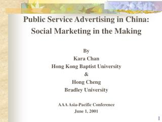 Public Service Advertising in China: Social Marketing in the Making  By Kara Chan Hong Kong Baptist University  Hong Che