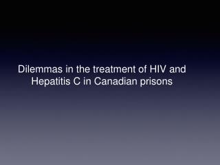 Dilemmas in the treatment of HIV and Hepatitis C in Canadian prisons