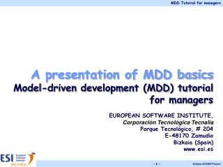A presentation of MDD basics Model-driven development MDD tutorial for managers  EUROPEAN SOFTWARE INSTITUTE, Corporaci