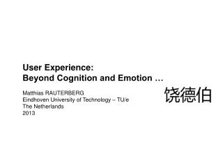 User Experience:  Beyond Cognition and Emotion � Matthias RAUTERBERG