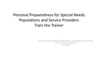 Personal Preparedness for Special Needs Populations and Service  Providers Train the Trainer