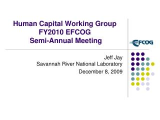 Human Capital Working Group FY2010 EFCOG  Semi-Annual Meeting