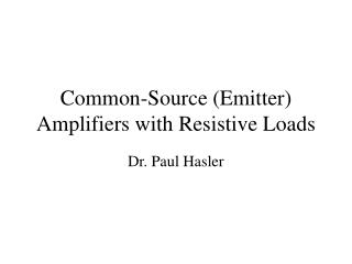 Common-Source Emitter Amplifiers with Resistive Loads