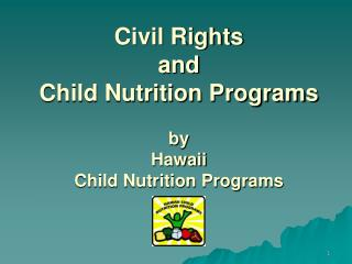 Civil Rights  and  Child Nutrition Programs  by  Hawaii  Child Nutrition Programs