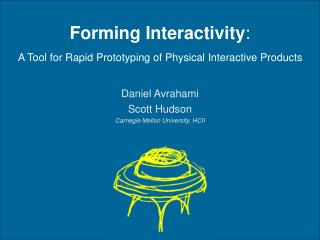 Forming Interactivity : A Tool for Rapid Prototyping of Physical Interactive Products