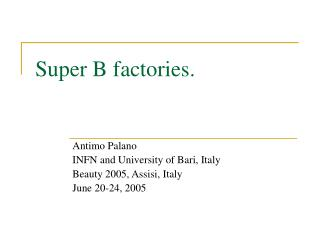 Super B factories.