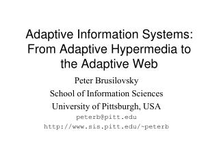 Adaptive Information Systems: From Adaptive Hypermedia to  the Adaptive Web