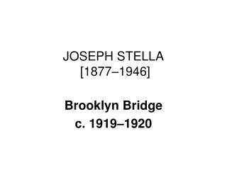 JOSEPH STELLA  [1877 1946]