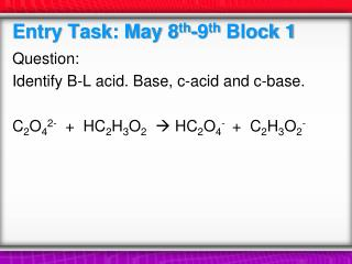 Entry  Task: May 8 th -9 th  Block 1