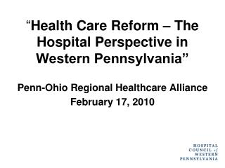 """ Health Care Reform – The Hospital Perspective in Western Pennsylvania"""